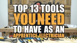 Episode 42 - APPRENTICE TOOLS - 13 Tools Apprentice Electricians Need To Have