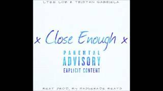 Close Enough-Ltee & Gabriela Tristan Beat Prod By Maskerade Beats
