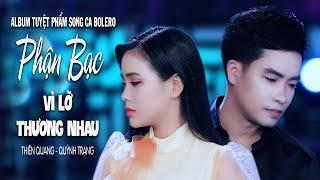 Album Song Ca Bolero Đặc Sắc Nhất 2019 | Thiên Quang & Quỳnh Trang | Phận Bạc - Vì Lỡ Thương Nhau
