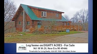 Log Home on Land  961 W m 20 New Era MI 49446  Clint Maki Realtor