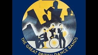 The Great British Dance Bands of the 20s 30s & 40s (Past Perfect) [Full Album]