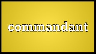 Commandant Meaning
