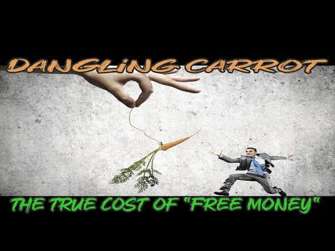 """Dangling Carrot:The true cost of """"free money"""""""