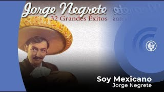 Jorge Negrete  - Yo Soy Mexicano (con letra - lyrics video)