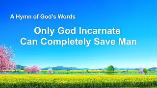 """Only God Incarnate Can Completely Save Man"" 