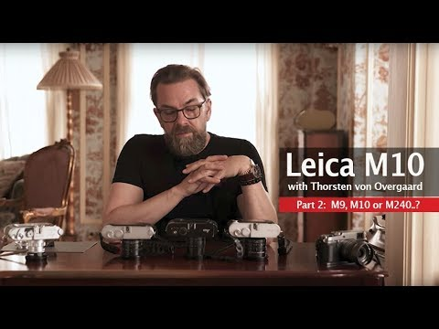 Why the Leica M 10 is so unique, by Thorsten von Overgaard - and which to get: M9, M10 or M240?