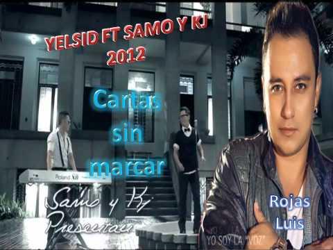 YELSID FT SAMO Y KJ 2012 - CARTA SIN MARCAR (con letra).