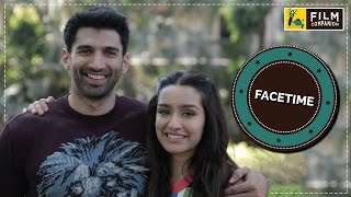 Shraddha Kapoor & Aditya Roy Kapur Interview |  Face Time