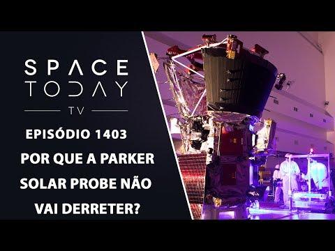 Por Que A Parker Solar Probe Não Vai Derreter? - Space Today TV Ep.1403