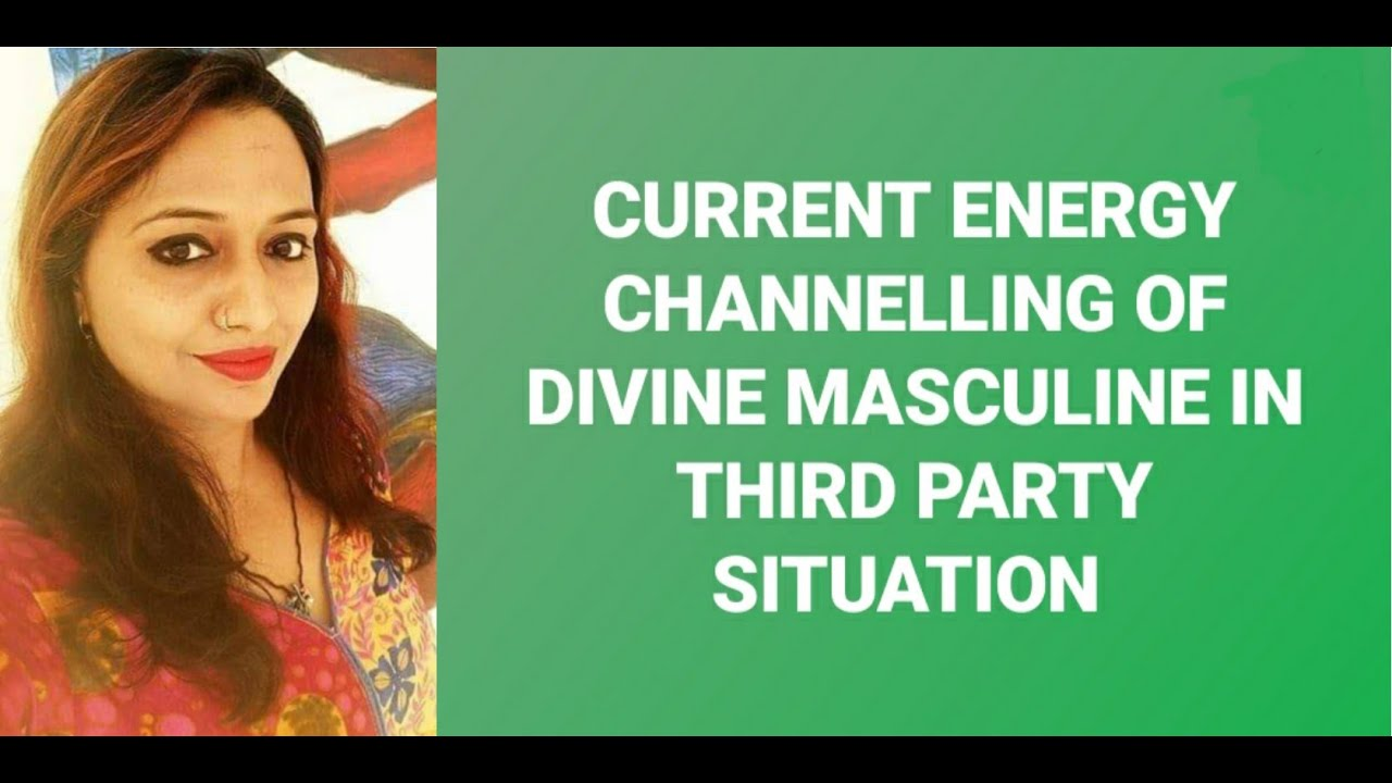 CURRENT ENERGY CHANNELLING of DIVINE MASCULINE  in third party situation!!