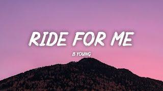 B Young - Ride For Me (Lyrics)