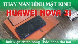 Thay màn hình kính cảm ứng Huawei Nova 3i