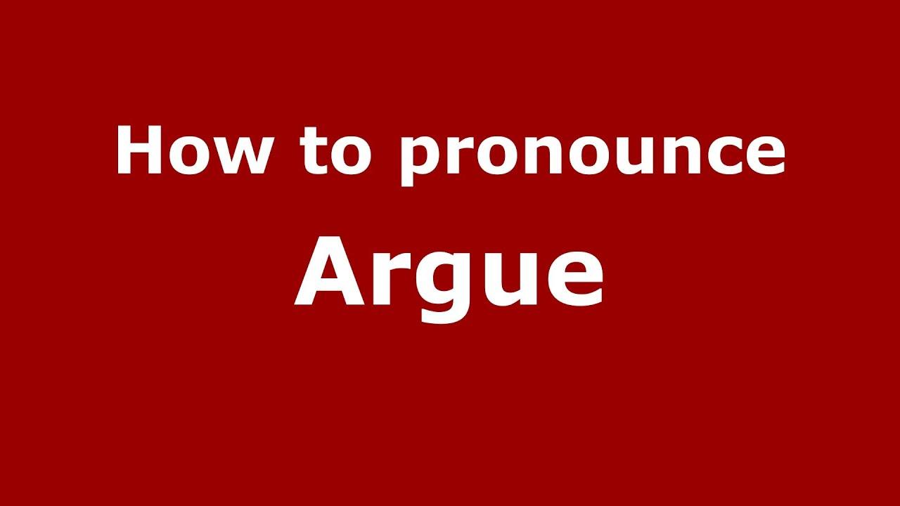 How to Pronounce Argue - PronounceNames.com
