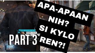 Watch Dogs Kylo Ren Ternyata Ce--- | Gameplay Walkthrough Part 3