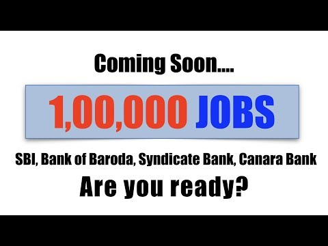 1 LAKH JOBS..  SBI, Bank of Baroda, Syndicate Bank, Canara B