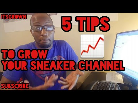 5 TIPS HOW TO GROW YOUR SNEAKER CHANNEL