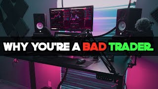 Why you're a Bad Trader!!! / 5 Trading Tips to be Profitable