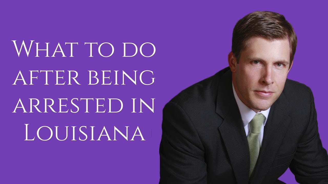 What to do after being arrested in Louisiana