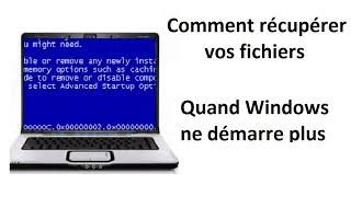 Comment récupérer vos fichiers quand Windows ne démarre pas ?