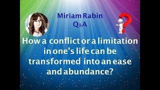 Miriam Rabin - Q&A - Changing a perspective on a conflict or a limitation in one's life.