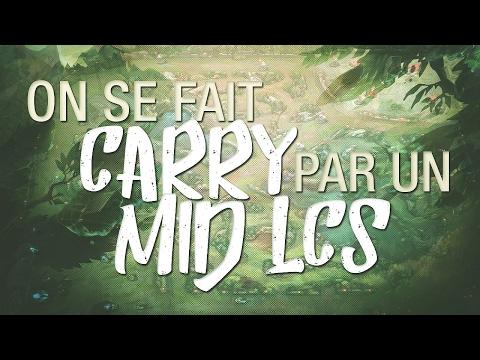 ON SE FAIT CARRY PAR UN MID LCS