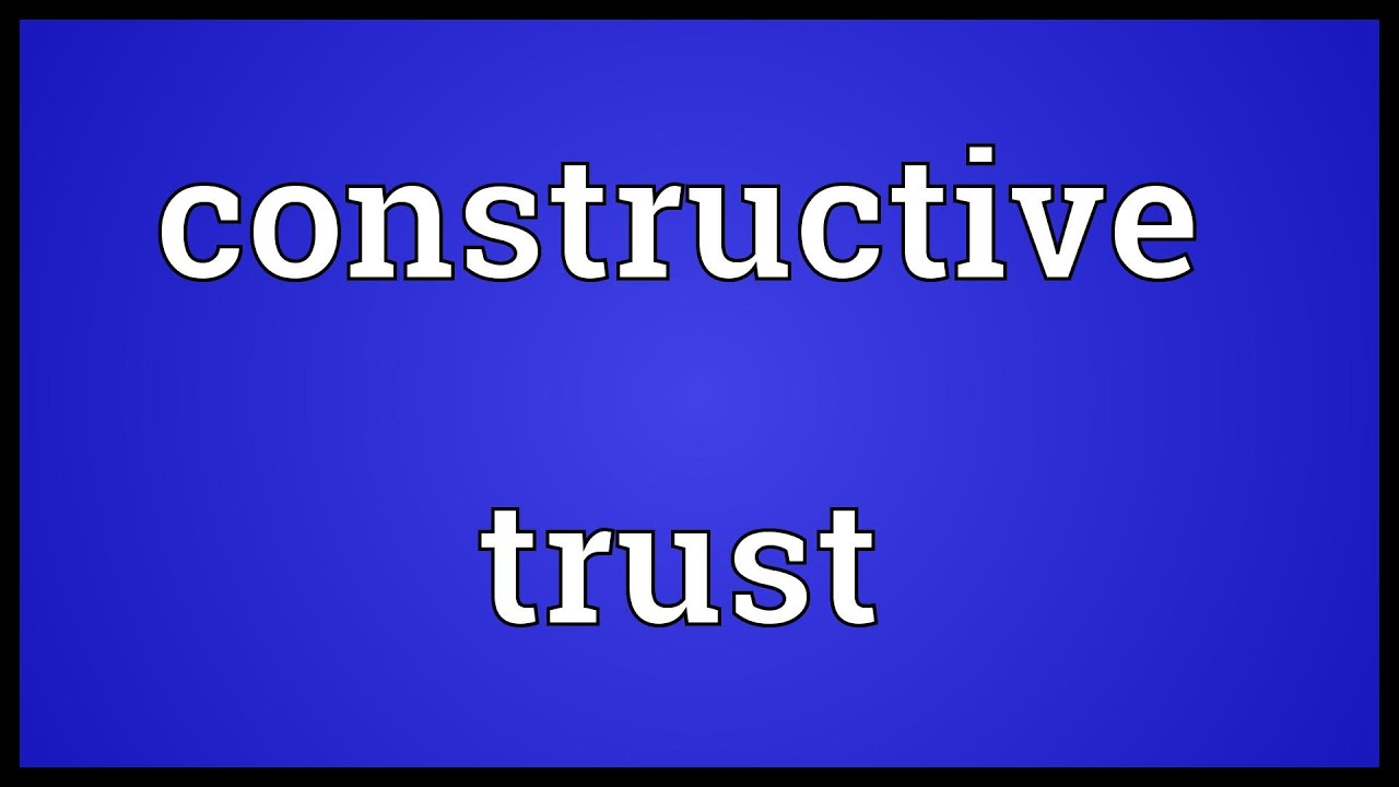 constructive trusts A constructive trust is a legal concept created by the courts that describes the remedy that can be sought when a person holds the legal right to property that he should not be able to keep.