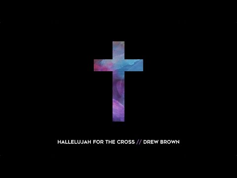 Drew Brown -  Hallelujah For The Cross (Official Lyric Video)