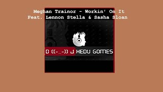 Cover images Meghan Trainor - Workin' On It Feat. Lennon Stella & Sasha Sloan (Remix DJ Hedu Gomes)