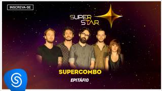 Supercombo - Epitáfio (SuperStar 2015) [Áudio Oficial]