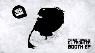 DJ Fronter & Venditti Bros - Booth (Original Mix) [1605-127]