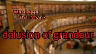 What does delusion of grandeur mean?