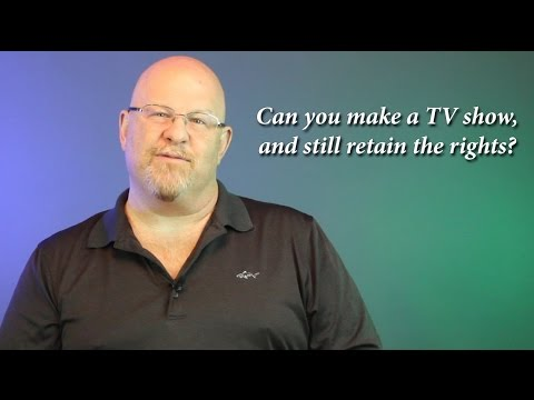 Retain Ownership of TV Show - Entertainment Law Asked & Answered