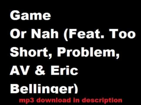 Game -  Or Nah Feat  Too Short, Problem, AV & Eric Bellinger   (NEW 2014)