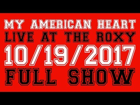 My American Heart live at The Roxy [Oct 2017] [Full Show] [HD]