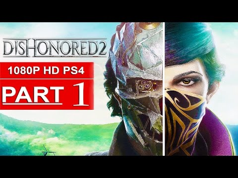 DISHONORED 2 Gameplay Walkthrough Part 1 FIRST 2 HOURS! [1080p HD PS4] - No Commentary