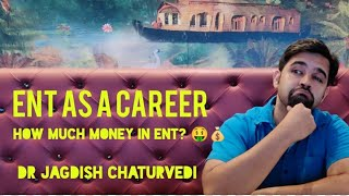 ENT as a career | How much money in ENT | Dr. Jagdish Chaturvedi