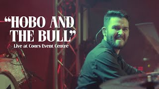 The Hourhand - Hobo and the Bull (Live at Coors Event Centre)