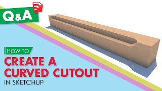 Creating a Curved Cutout in Sketchup | Sketchup Q&A