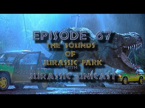 Sounds of Jurassic Park w/ Jurassic Unicast + News & Gary Rydstrom Audio! - Episode 67