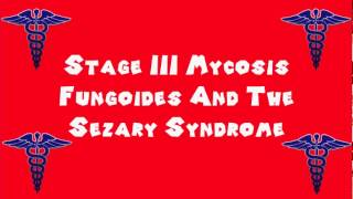 Pronounce Medical Words ― Stage III Mycosis Fungoides And The Sezary Syndrome