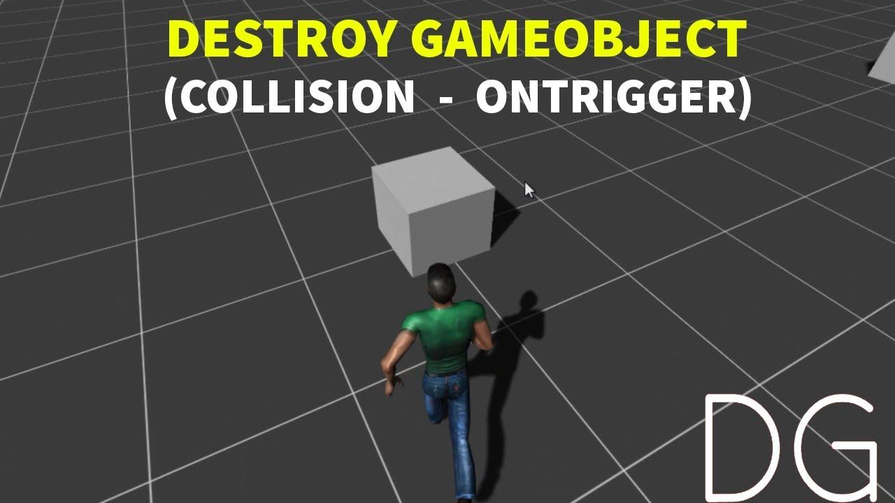 Unity 2018 - Destroy GameObject (Collision - OnTriggerEnter) - DG