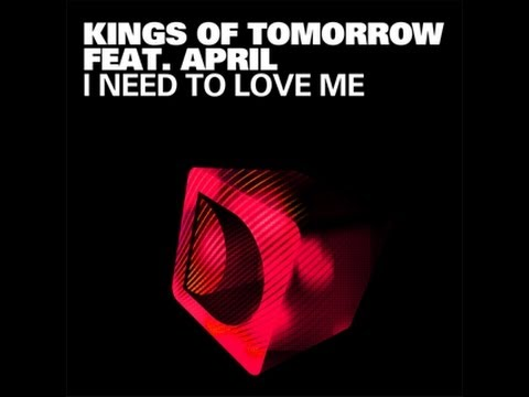 Kings Of Tomorrow Featuring April -  I Need To Love Me