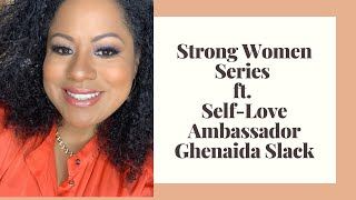 Strong Women Series ft. Self-Love Ambassador Ghenaida Slack