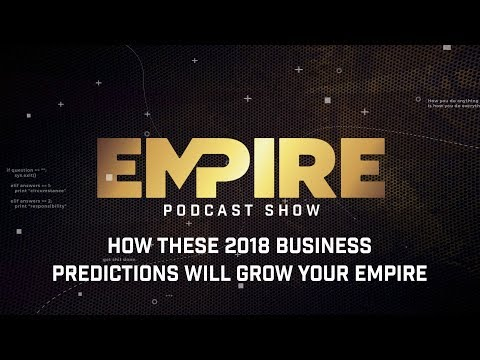 How These 2018 Business Predictions Will Grow Your Empire | Empire Podcast Show