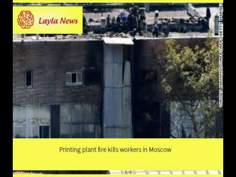 Printing plant fire kills workers in Moscow |  By : CNN