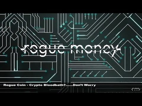 Rogue Coin: Crypto Bloodbath?...Don't Worry (03/14/2018)
