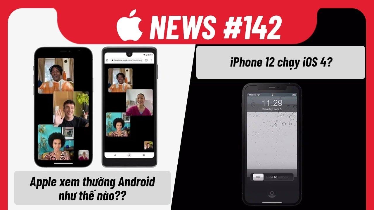 Apple News 142: Apple Xem Thường Android Thế Nào, iPhone 12 Về Được iOS 4| Điện Thoại Vui TV