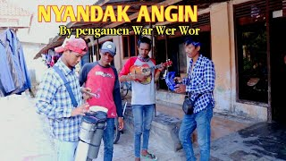 NYANDAK ANGIN - DEWI KIRANA (cover by pengamen war wer wor)