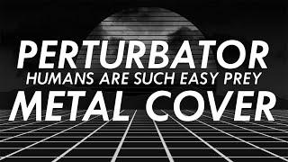 Perturbator - Humans Are Such Easy Prey Metal Cover (Retrowave Goes Metal, Vol.3)