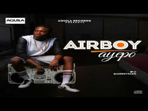 Airboy  - Ayepo  NEW MUSIC RELEASE 2016